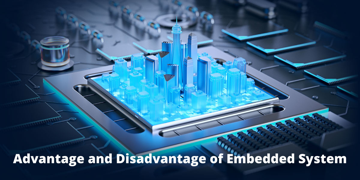 Advantages And Disadvantages of Embedded Systems